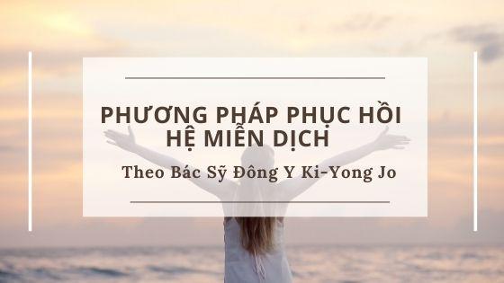 phuong phap phuc hoi he mien dich bang dong y theo bac sy ki yong jo han quoc chua ung thu bang duong sinh- songthuannhien.png